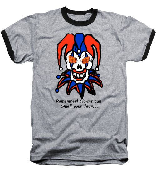 Remember Clowns Can Smell Your Fear Baseball T-Shirt