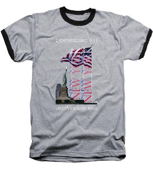 Remembering 9/11 Liberty's Flame Still Burns - T-shirt Baseball T-Shirt by Robert J Sadler
