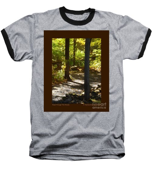 Baseball T-Shirt featuring the photograph Road Through The Woods by Patricia Overmoyer