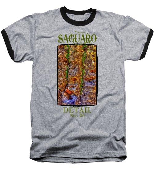 Saguaro Detail No. 26 Baseball T-Shirt
