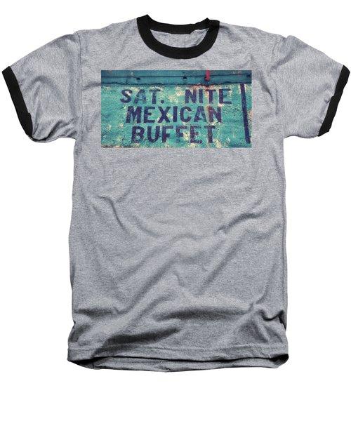 Saturday Nite Mexican Buffet Baseball T-Shirt
