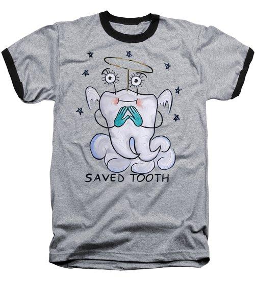 Saved Tooth T-shirt Baseball T-Shirt