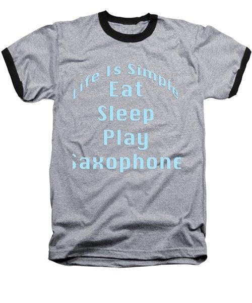 Saxophone Eat Sleep Play Saxophone 5515.02 Baseball T-Shirt