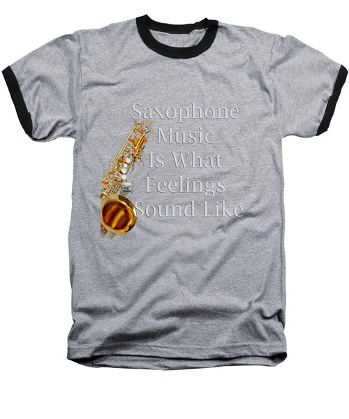Saxophone Is What Feelings Sound Like 5581.02 Baseball T-Shirt by M K  Miller