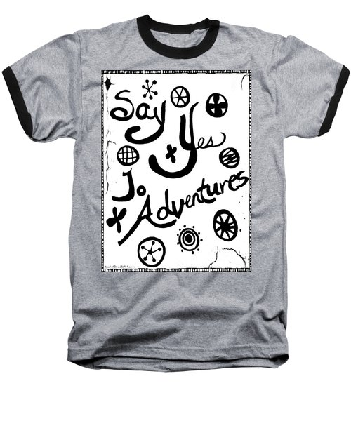 Say Yes To Adventures Baseball T-Shirt
