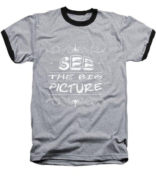 See The Big Picture Inspiring Typography Baseball T-Shirt by Georgeta Blanaru