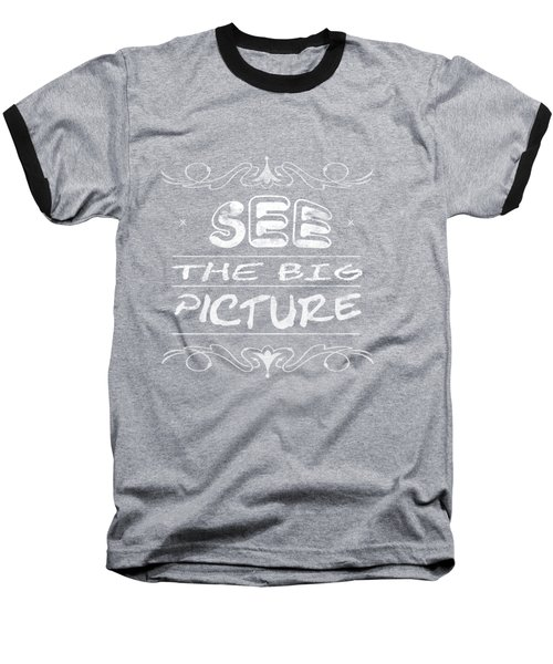 See The Big Picture Inspiring Typography Baseball T-Shirt