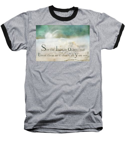 See The Light In Others Baseball T-Shirt