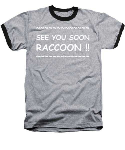 See You Soon Raccoon Baseball T-Shirt by Michelle Saraswati