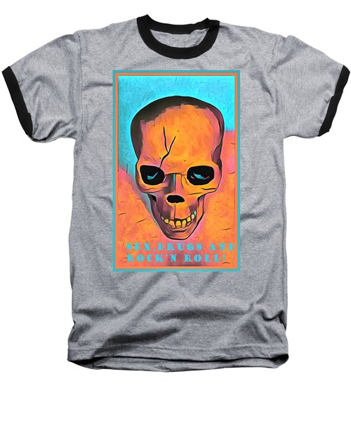 Baseball T-Shirt featuring the digital art Sex Drugs And Rock N Roll by Floyd Snyder