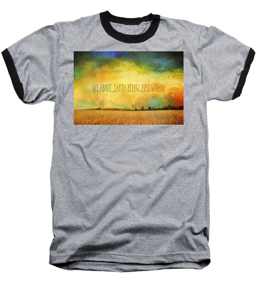 Sky Above Earth Below Fire Within Quote Farmland Landscape Baseball T-Shirt