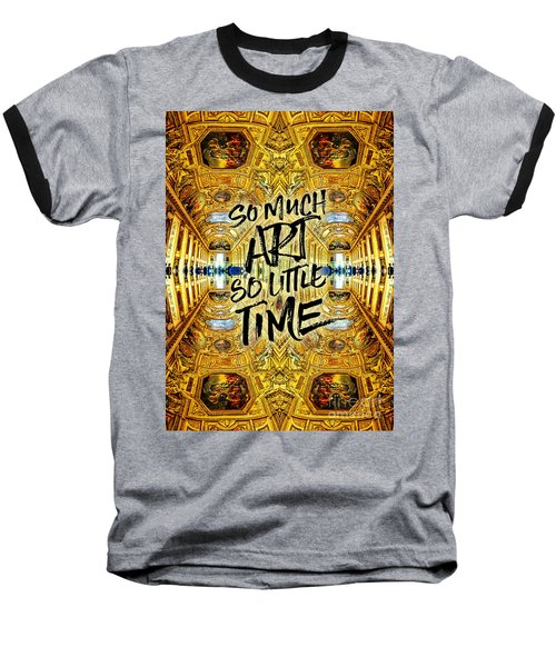 So Much Art So Little Time Apollo Gallery Louvre Paris Baseball T-Shirt