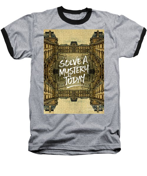 Solve A Mystery Today Louvre Museum Paris France Baseball T-Shirt