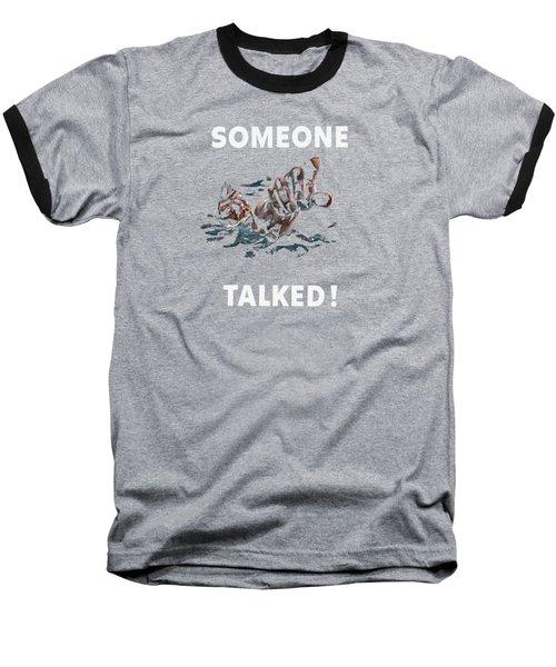Someone Talked -- Ww2 Propaganda Baseball T-Shirt