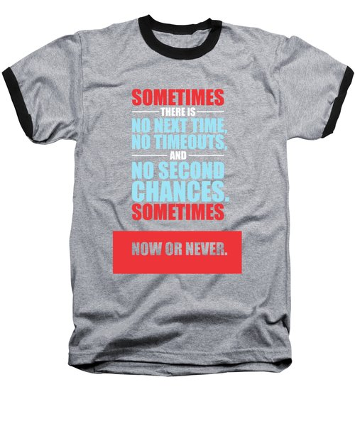 Sometimes There Is No Next Time No Timeouts Gym Motivational Quotes Poster Baseball T-Shirt
