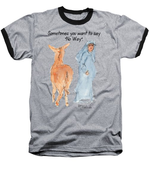 Sometimes You Want To Say No Way Christian Watercolor Painting By Kmcelwaine Baseball T-Shirt