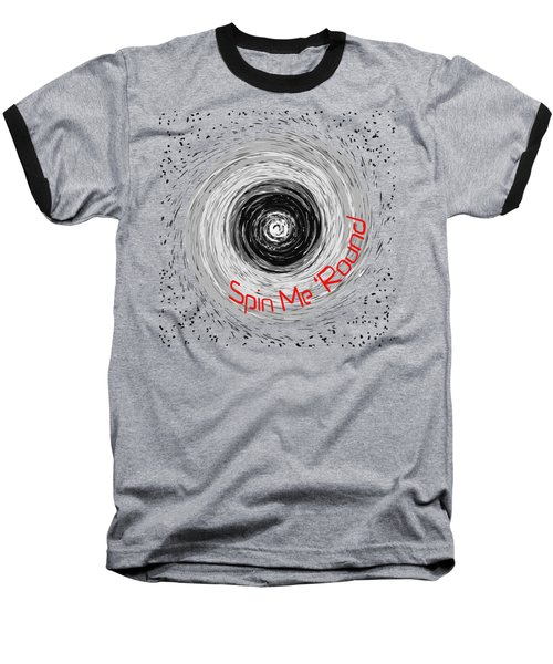 Spin Me 'round 2 Baseball T-Shirt by Methune Hively