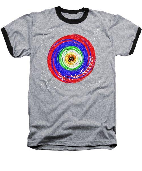 Spin Me 'round Baseball T-Shirt