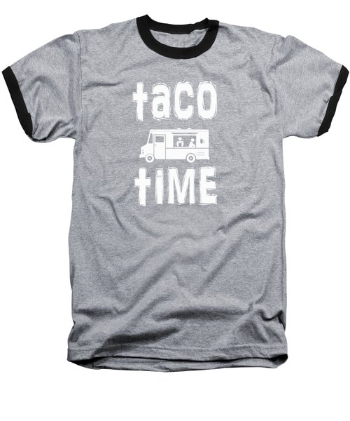 Taco Time Food Truck Tee Baseball T-Shirt by Edward Fielding
