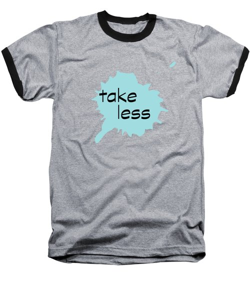 Take Less Baseball T-Shirt