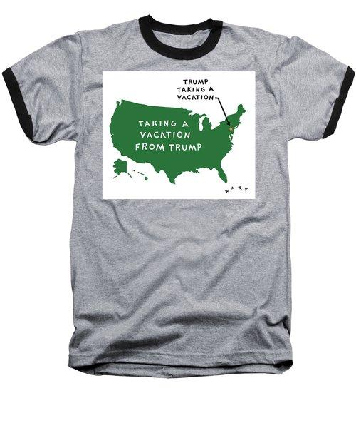 Taking A Vacation From Trump Baseball T-Shirt