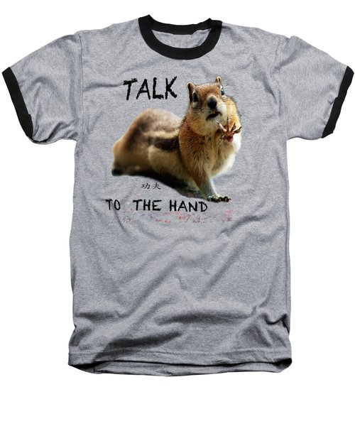 Talk To The Hand Baseball T-Shirt