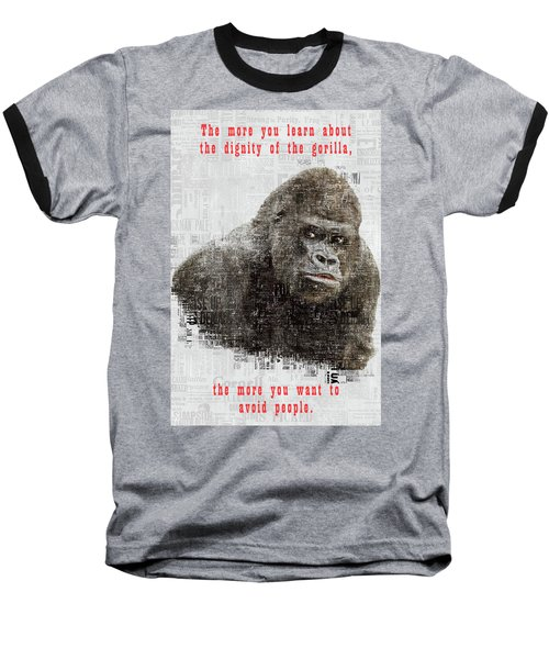 The Dignity Of A Gorilla Baseball T-Shirt