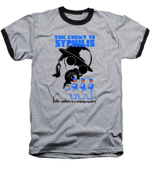 The Enemy Is Syphilis Baseball T-Shirt