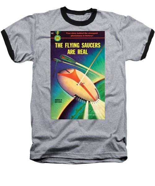 The Flying Saucers Are Real Baseball T-Shirt