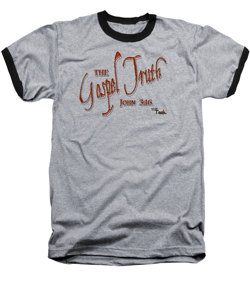 The Gospel Truth T Shirt Baseball T-Shirt by Larry Bishop