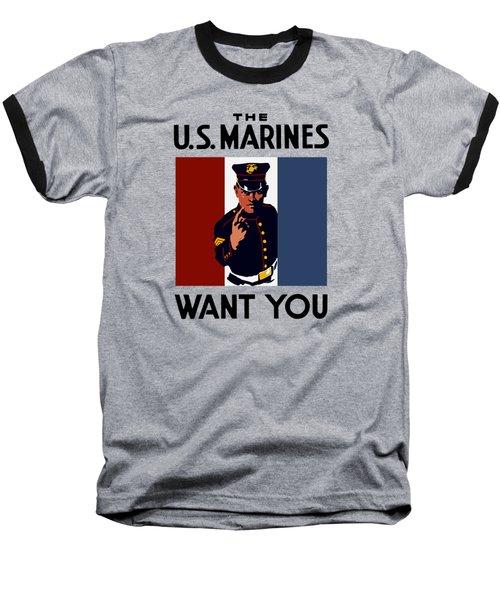 The U.s. Marines Want You  Baseball T-Shirt
