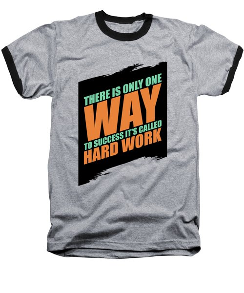 There Is Only One Way To Success Its Called Hard Work Gym Motivational Quotes Baseball T-Shirt
