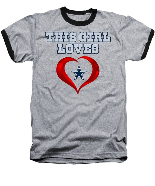 This Girl Loves Dallas Cowboy Baseball T-Shirt by Ming Chandra