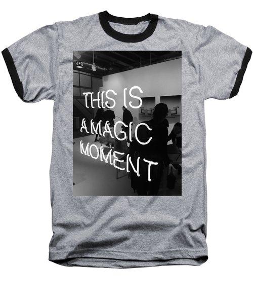 This Is A Magic Moment Baseball T-Shirt