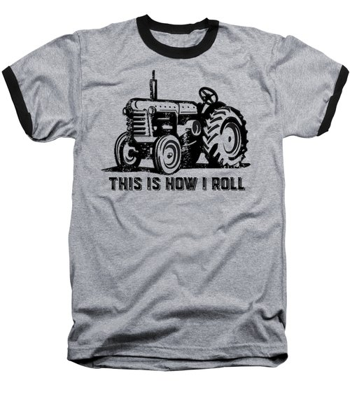 This Is How I Roll Tee Baseball T-Shirt by Edward Fielding