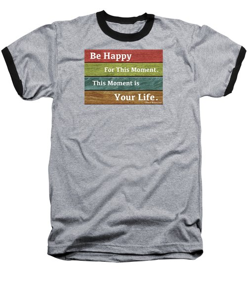 This Moment Is Your Life Baseball T-Shirt by Zafer Gurel