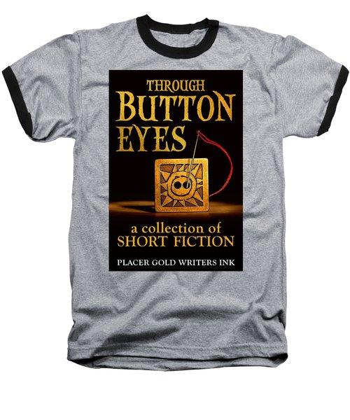 Through Button Eyes Baseball T-Shirt