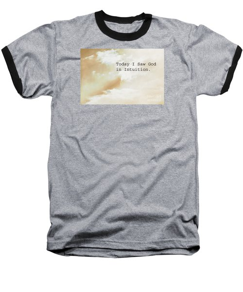 Today I Saw God In Intuition Baseball T-Shirt