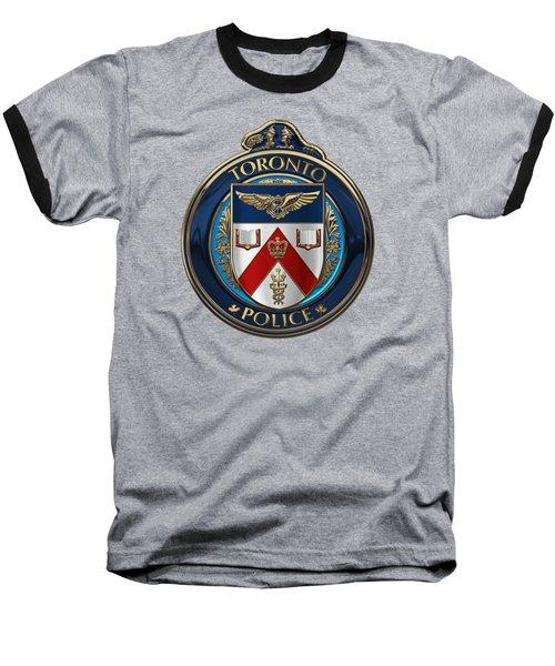 Baseball T-Shirt featuring the digital art Toronto Police Service  -  T P S  Emblem Over Black Velvet by Serge Averbukh