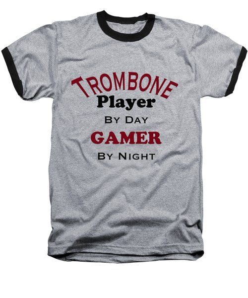 Trombone Player By Day Gamer By Night 5626.02 Baseball T-Shirt