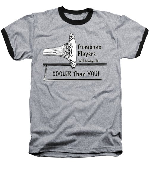Trombone Players Are Cooler Than You Baseball T-Shirt