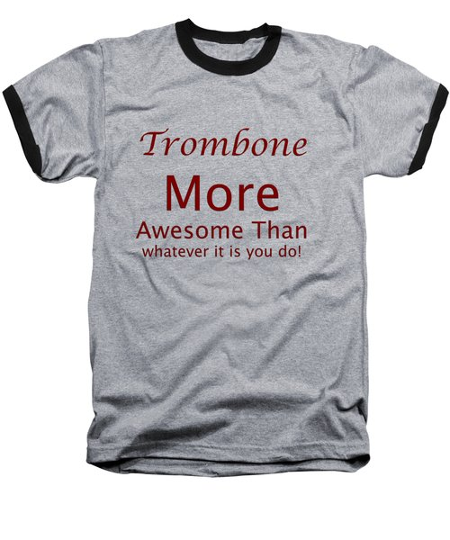 Trombones More Awesome Than You 5557.02 Baseball T-Shirt by M K  Miller