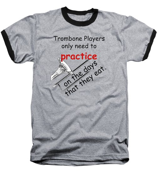 Trombones Practice When They Eat Baseball T-Shirt