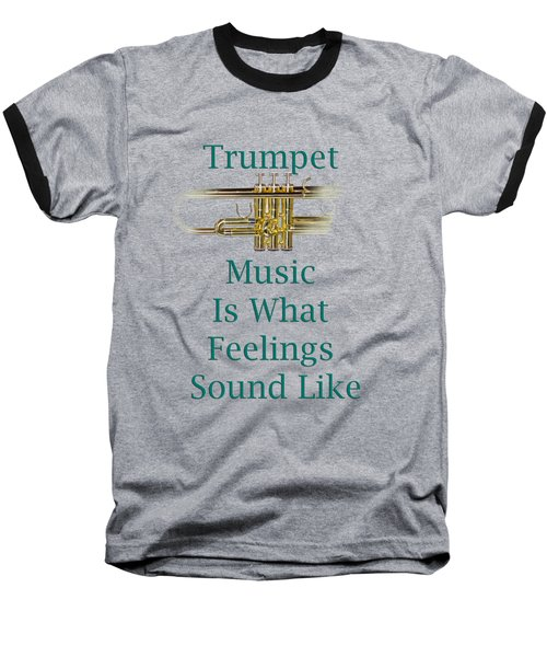Trumpet Is What Feelings Sound Like 5582.02 Baseball T-Shirt by M K  Miller
