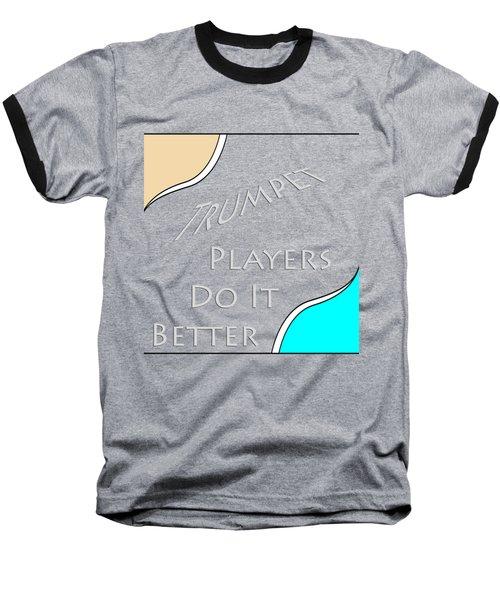 Trumpet Players Do It Better 5653.02 Baseball T-Shirt