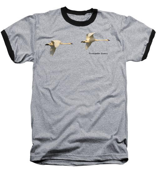 Trumpeter Swans In Flight Baseball T-Shirt