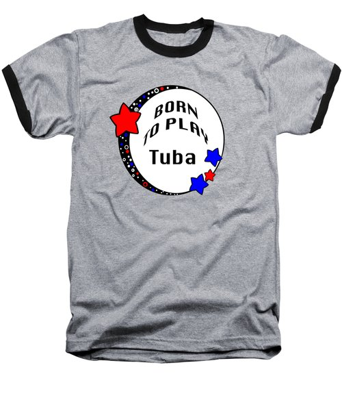 Tuba Born To Play Tuba 5678.02 Baseball T-Shirt by M K  Miller