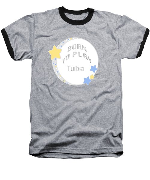 Tuba Born To Play Tuba 5679.02 Baseball T-Shirt by M K  Miller