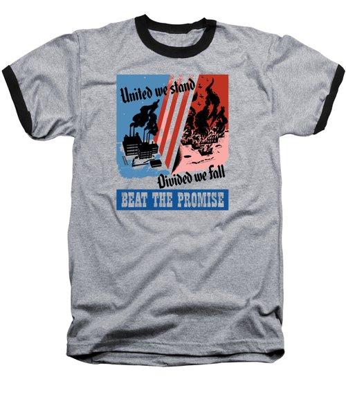United We Stand Divided We Fall Baseball T-Shirt
