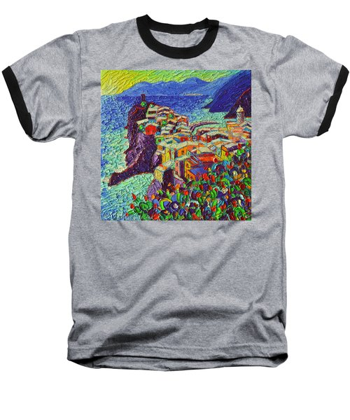Vernazza Cinque Terre Italy 2 Modern Impressionist Palette Knife Oil Painting By Ana Maria Edulescu  Baseball T-Shirt